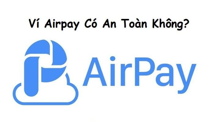 Ví AirPay là của ai? Có tính năng gì? Airpay có an toàn không?