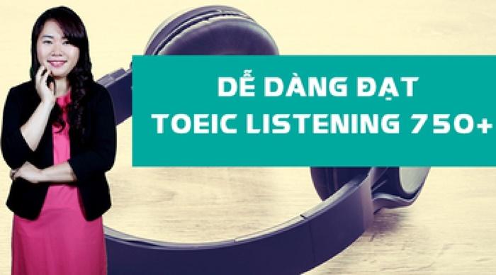 Giới thiệu Khóa học Dễ dàng đạt TOEIC Listening 750+