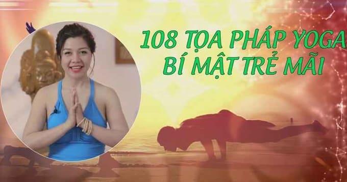 Giới thiệu khóa học 108 Tọa pháp Yoga online - Bí mật trẻ mãi