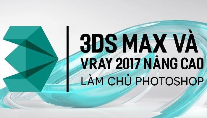 Giới thiệu khóa học 3Ds Max và Vray nâng cao - Làm chủ photoshop