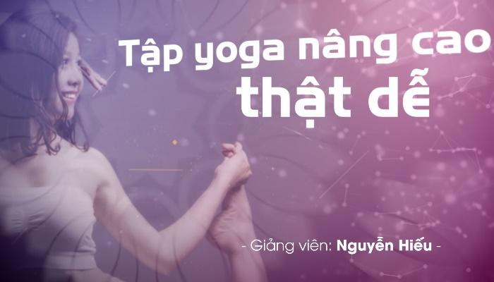Giới thiệu khóa học Tập yoga nâng cao thật dễ