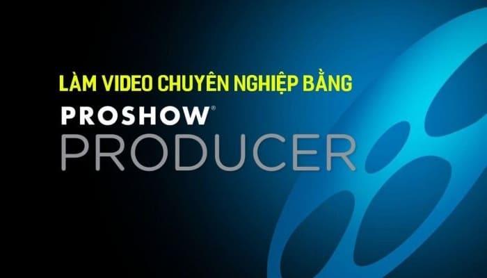 Giới thiệu khóa học Làm video chuyên nghiệp bằng Proshow producer