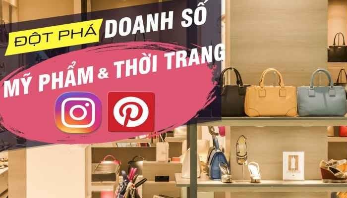 Giới thiệu khóa học Đột phá doanh số thời trang mỹ phẩm với Instagram - Pinterest