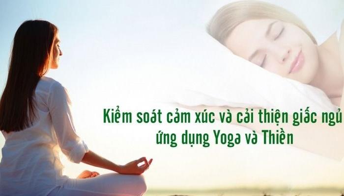 Giới thiệu khóa học Kiểm soát cảm xúc và cải thiện giấc ngủ ứng dụng Yoga và Thiền