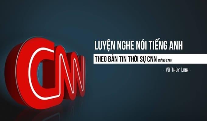 Giới thiệu khóa học Luyện nghe nói Tiếng Anh theo bản tin thời sự CNN (nâng cao)
