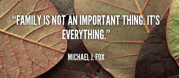 """""""Gia đình không phải là một điều quan trọng. Nó là tất cả mọi thứ"""" - Michael J.Fox"""