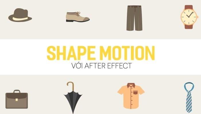 Giới thiệu khóa học Shape motion với After effect
