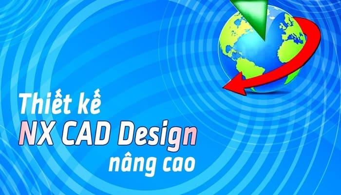 Giới thiệu khóa học Thiết kế NX CAD Design nâng cao