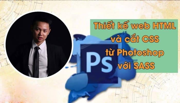 Giới thiệu khóa học Thiết kế web HTML và cắt CSS từ Photoshop với SASS