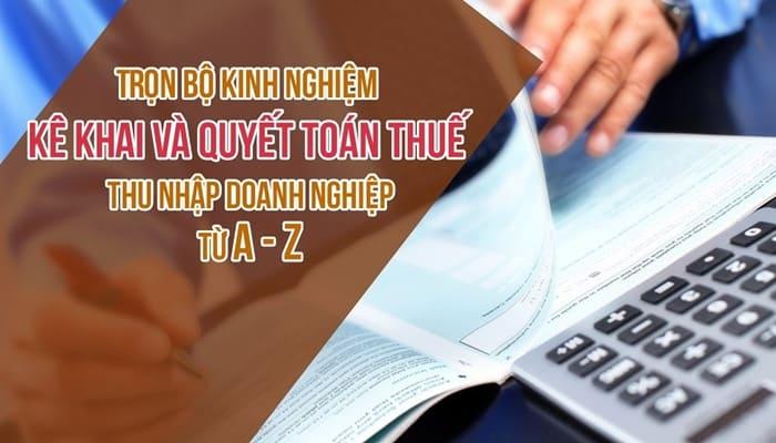 Giới thiệu khóa học Trọn bộ Kinh nghiệm kê khai và quyết toán thuế thu nhập doanh nghiệp