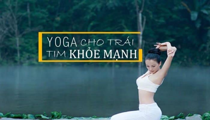 Giới thiệu khóa học Yoga cho trái tim khỏe mạnh