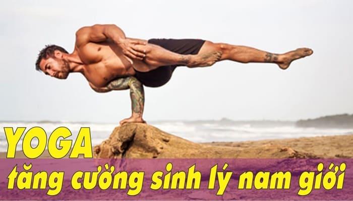 Giới thiệu khóa học Yoga tăng cường sinh lý, giãn cơ, giảm stress cho nam giới