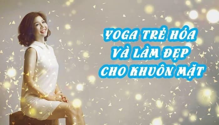 Giới thiệu khóa học Yoga trẻ hóa và làm đẹp cho khuôn mặt