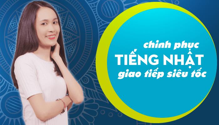 Giới thiệu khóa học Chinh phục tiếng Nhật giao tiếp siêu tốc