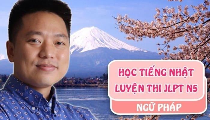 Giới thiệu khóa học Tiếng Nhật - Luyện Thi JLPT N5 ngữ pháp