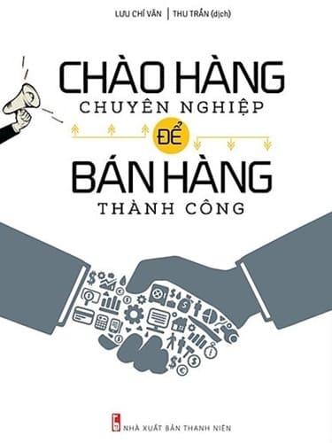 Lưu Chí Văn - Chào Hàng Chuyên Nghiệp Để Bán Hàng Thành Công