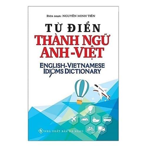 Nguyễn Minh Tiến Từ Điển Thành Ngữ Anh - Việt