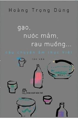 Gạo, Nước Mắm, Rau Muống... Câu Chuyện Ẩm Thực Việt