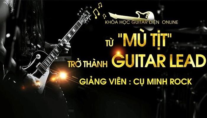 Giới thiệu khóa học Từ Mù Tịt Trở Thành Guitar Lead