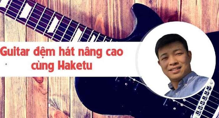 Giới thiệu khóa Học Guitar Đệm Hát Nâng Cao Cùng Haketu