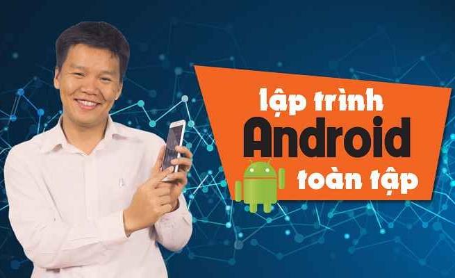 Giới thiệu khóa học Lập Trình Android Toàn Tập